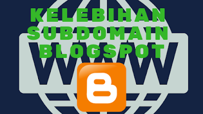Selain Gratis Inilah Kelebihan Menggunakan Subdomain Blogspot.Com