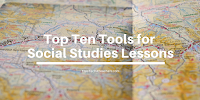 Ten Great Tech Tools for Social Studies Lessons