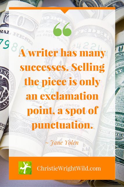"""A writer has many successes. Selling the piece is only an exclamation point, a spot of punctuation."" ~Jane Yolen 