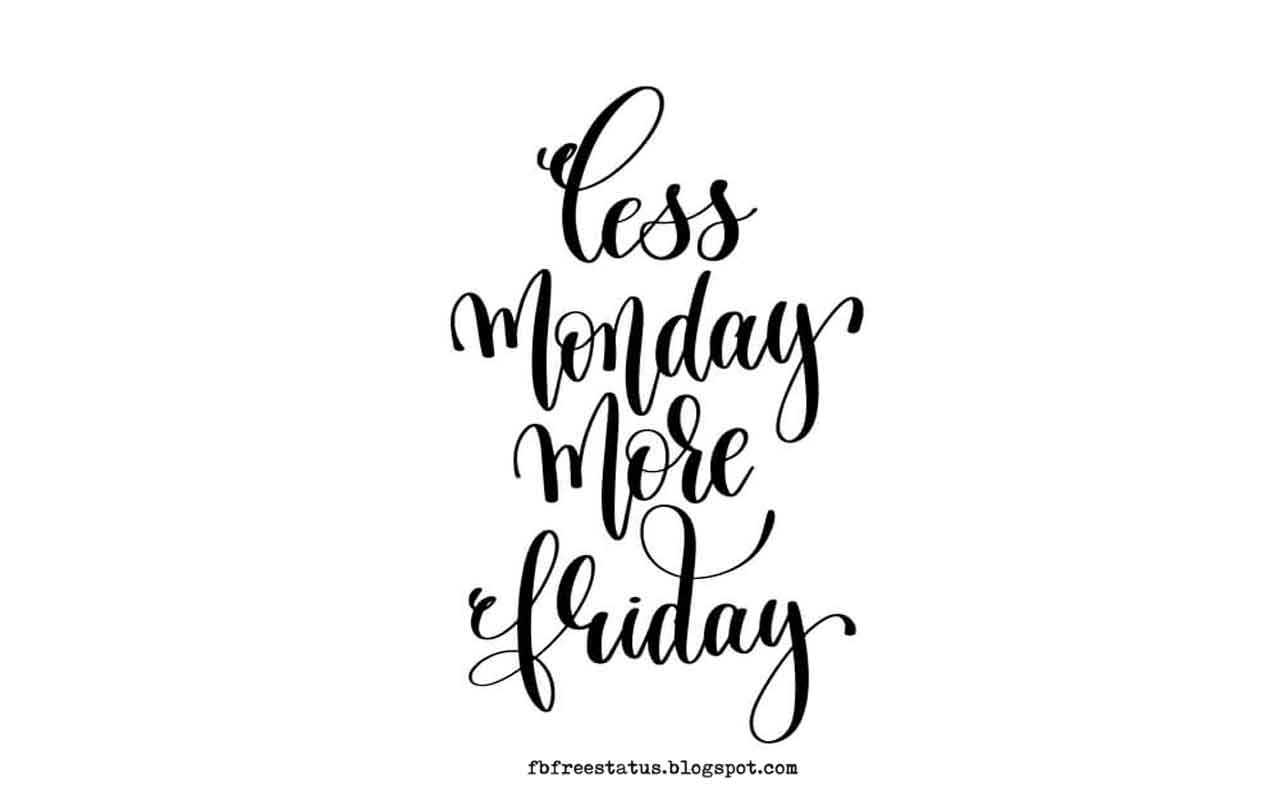 Monday Morning Inspirational Quotes, Less Monday, More Friday.