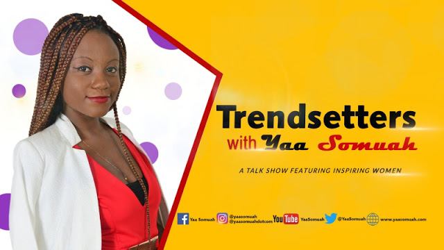 Must Watch Video : Trendsetters With Yaa Somuah - A Hot New Talk Show Featuring Inspiring Women