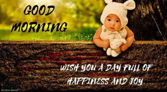 good morning wish you a day full of happiness and joy