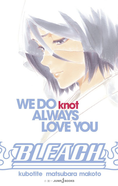 Bleach: WE DO not ALWAYS LOVE YOU