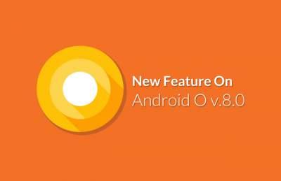 Android O memiliki fitur baru yang keren dan menarik