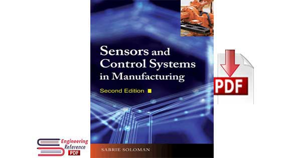 Download Sensors and Control Systems in Manufacturing Second Edition by Sabrie Soloman free pdf download