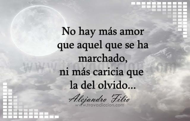 No hay más amor que aquel que se ha marchado, ni más caricia que la del olvido.