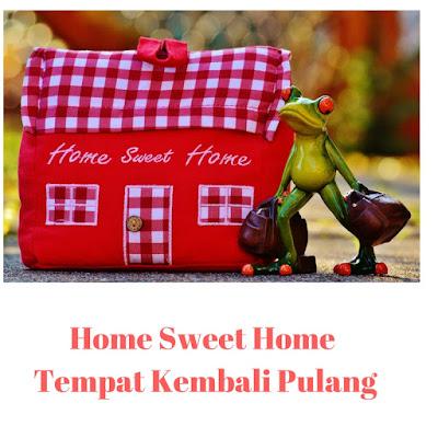 Home Sweet Home Tempat Kembali Pulang