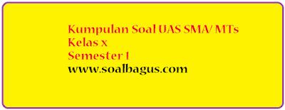 Download dan dapatkan soal latihan uas ganjil matematik sma kelas  Soal UAS MTK SMA Kelas 10 Prog IPS Semester 1/ Ganjil