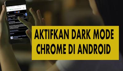 Cara Ubah Tampilan Menjadi Dark Mode/Mode Gelap Di Chrome Android