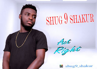 MUSIC: Shuga9 shakur Act Right