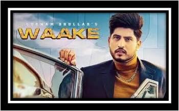 Waake Song Lyrics Gurnam Bhullar Onemillionlyrics One Million