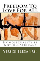 My book- Freedom To Love For ALL: Homosexuality is Not Un-African.