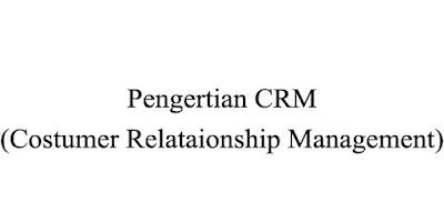 Pengertian CRM dan Strategi CRM Lengkap