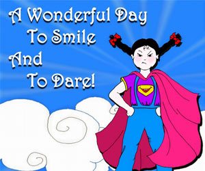 A Wonderful Day to Smile And To Dare!