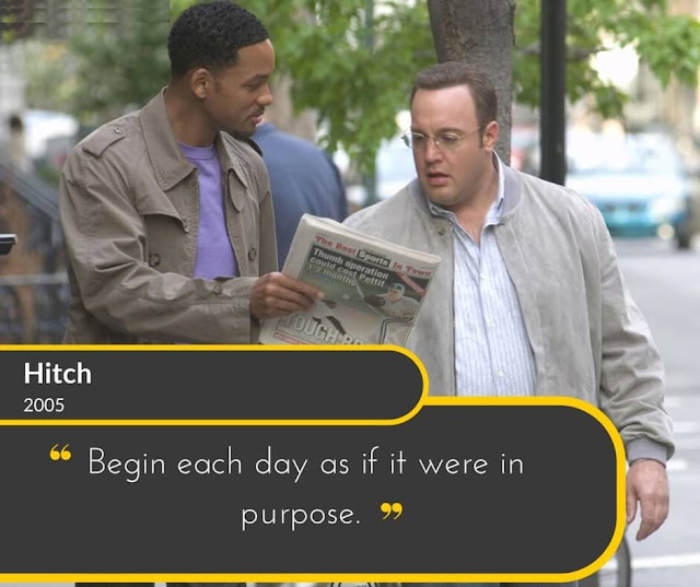Hitch-2005: Begin each day as if it were in purpose.