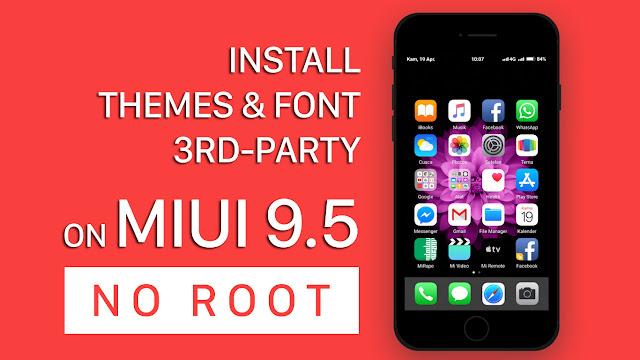 Cara Memasang Tema dan Font Pihak Ketiga di Xiaomi MIUI 9.5 Terbaru TANPA ROOT