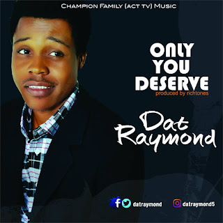 Gospel : DAT Raymond - Only You Deserve.