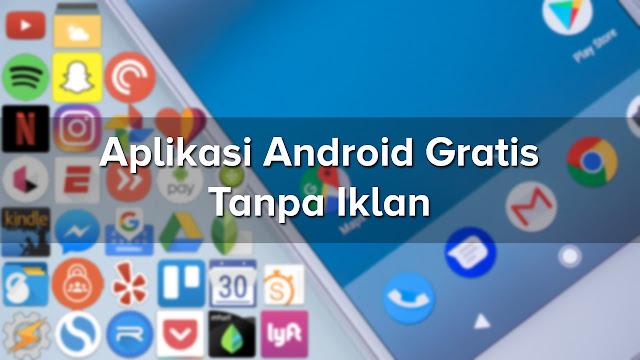 Kumpulan Aplikasi Android Gratis Tanpa Iklan