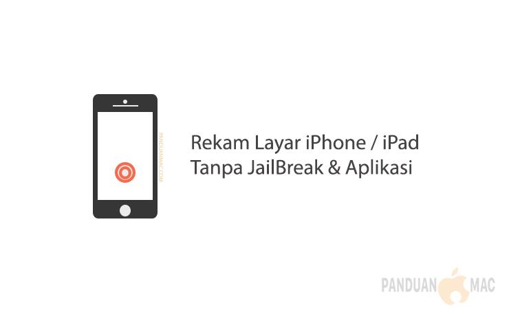 Rekam Layar iPhone dan iPad Tanpa Aplikasi dan JailBreak