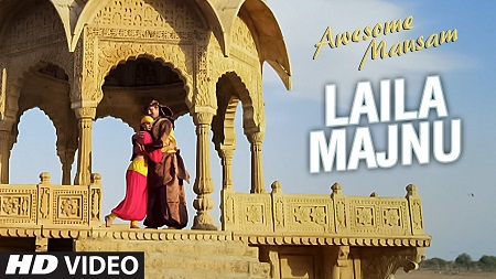 LAILA MAJNU AWESOME MAUSAM New Indian Video Songs 2016 Javed Ali and Monali Thakur