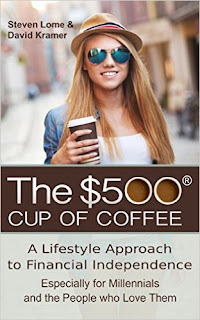 The $500 Cup of Coffee - a non-fiction roadmap to financial independence by Steven Lome & David Kramer