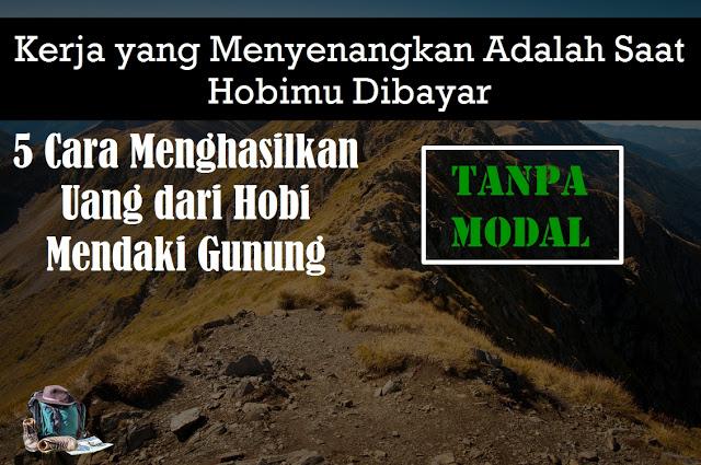 cara mendapatkan uang dari hobi mendaki gunung tanpa modal