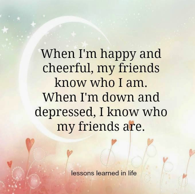 When Im Happy And Cheerful My Friends Know Who I Am When Im Down