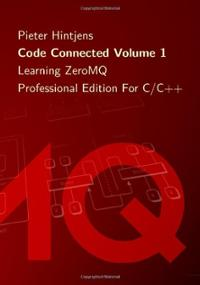 Code Connected Volume 1: Learning ZeroMQ, Professional Edition for C/C++