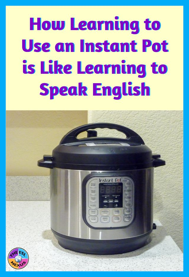 How learning to use an Instant Pot is like learning to speak English | The ESL Nexus