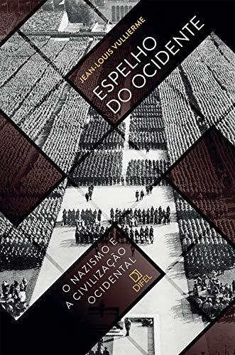 Espelho do Ocidente O nazismo e a civilização ocidental - Jean-Louis Vullierme