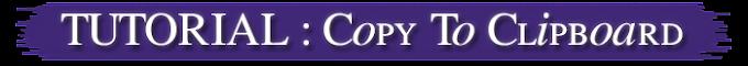 TUTORIAL : Copy To Clipboard