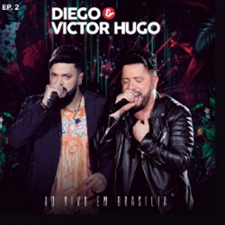 Download Diego e Victor Hugo - Ao Vivo em Brasilia EP 2 (2019)