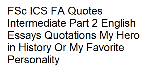 FSc ICS FA Quotes Intermediate Part 2 English Essays Quotations My ...