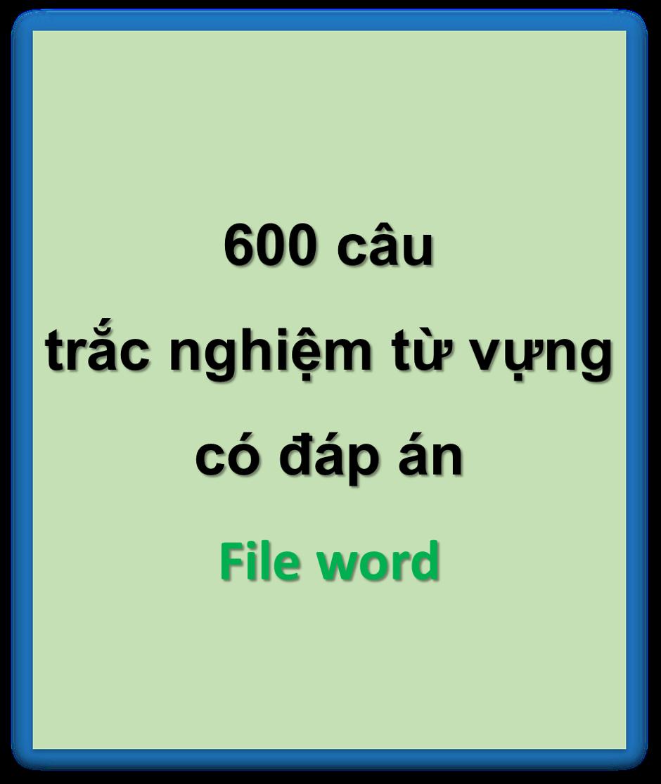 [FREE] 600 câu trắc nghiệm từ vựng có đáp án (file word)