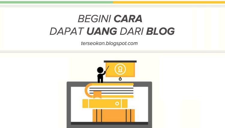 5 Cara Mendapatkan Uang dari Blog Mudah, Cepat & Gratis