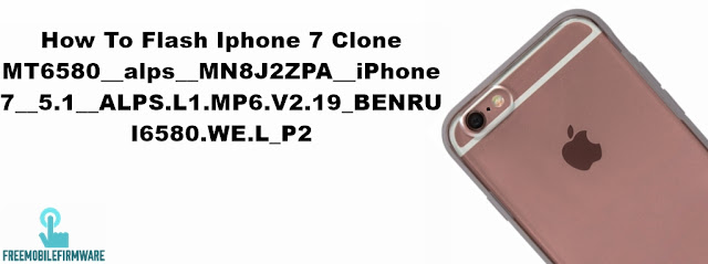 How To Flash Iphone 7 Clone MT6580__alps__MN8J2ZPA__iPhone7__5.1__ALPS.L1.MP6.V2.19_BENRUI6580.WE.L_P2
