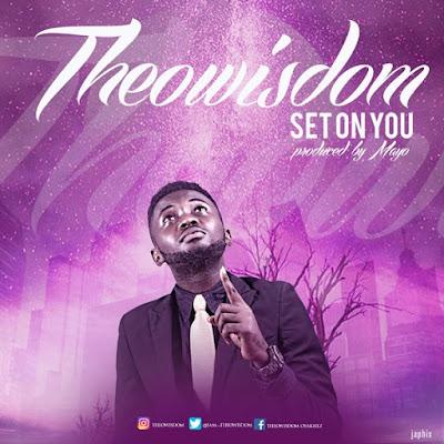 Music: Set On You – Theowisdom