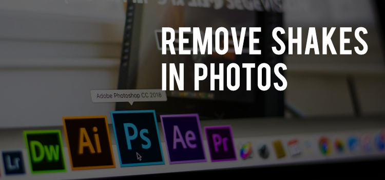 How to remove the camera shake images using Photoshop