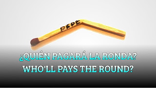 Quién pagará la próxima ronda, PROPOSITION BET, Who'll pay the next round