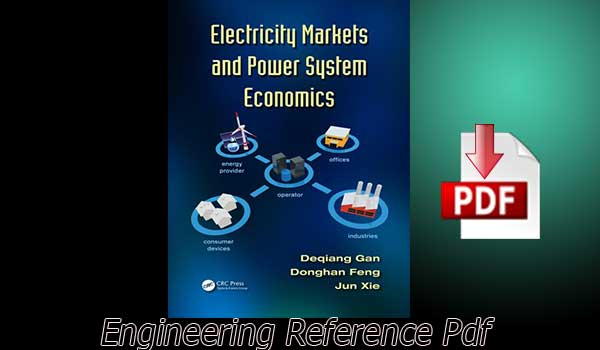 Download Electricity Markets and Power System Economics by Deqiang Gan, Donghan Feng and Jun Xie free PD