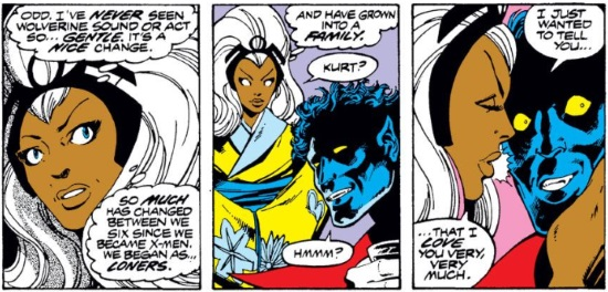 Three panels. The first is a close-in illustration of Storm's face. Her thought bubbles read, 'Odd. I've NEVER seen Wolverine act so… GENTLE. It's a NICE change. So MUCH has changed between we six since we became X-Men. We began as loners…' The second panel shows her approaching Nightcrawler. Her thought bubble reads, '…and have grown into a FAMILY.' Aloud, she says, 'Kurt?' Nightcrawler replies, 'Hmm?' In the final panel, she kisses his cheek as she says, 'I just wanted to tell you… that I love you very much.'