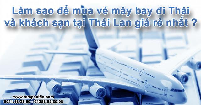 Làm sao để mua vé máy bay đi Thái và khách sạn tại Thái Lan giá rẻ nhất ?