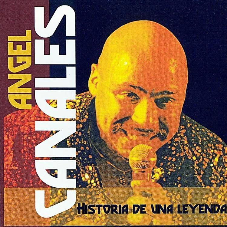 HISTORIA DE UNA LEYENDA - ANGEL CANALES (2002)