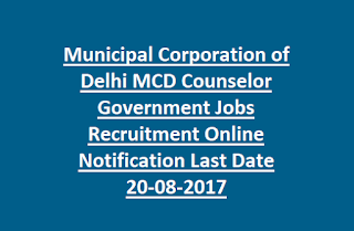 Municipal Corporation of Delhi MCD Counselor Government Jobs Recruitment Online Notification Last Date 20-08-2017