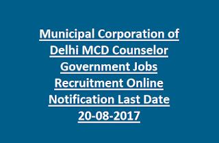 Municipal Corporation of Delhi MCD Counselor Government Jobs Recruitment Online Notification Last Date 20-08-2017