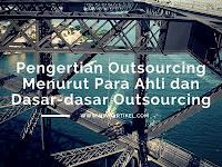 Pengertian dan Dasar Outsourcing Menurut Para Ahli