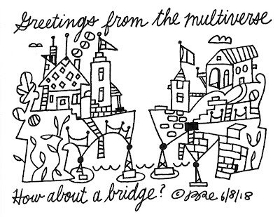 Greetings from the multiverse.How about a bridge?