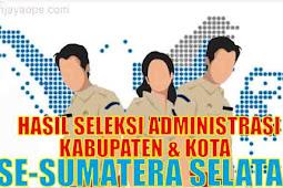 Pengumuman Hasil Seleksi Administrasi CPNS Kabupaten/Kota Provinsi Sumatera Selatan