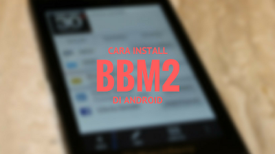 Cara Install 2 BBM Berbeda di 1 Android
