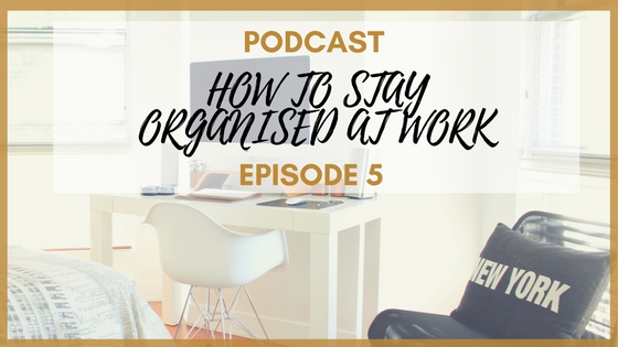 Podcast Series- Episode 5: Tools to Keep You Organised at Work